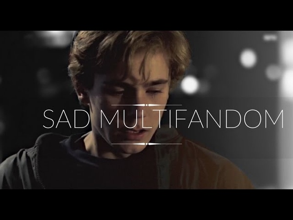 Sad ☹ multi fandom