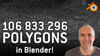 17 -  106 833 296 polygons in Blender. Handling huge scenes.